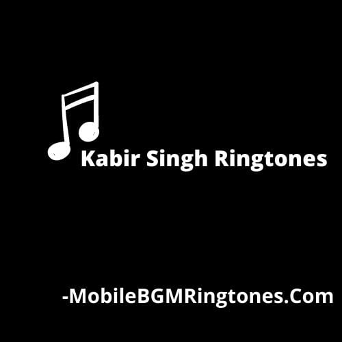 Kabir Singh Ringtones BGM Download Latest
