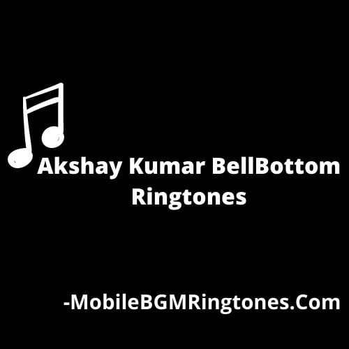 Akshay Kumar BellBottom Ringtones and BGM Mp3 Download (Hindi)