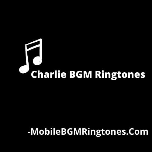 Charlie Ringtones and BGM Mp3 Download