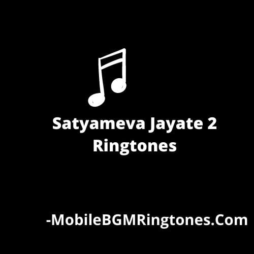 Satyameva Jayate 2 Ringtones and BGM Mp3 Download (Hindi)