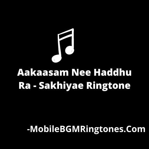 Aakaasam Nee Haddhu Ra - Sakhiyae Ringtone Download