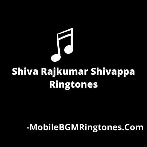 Shiva Rajkumar Shivappa Ringtones and BGM Mp3 Download (Kannada)