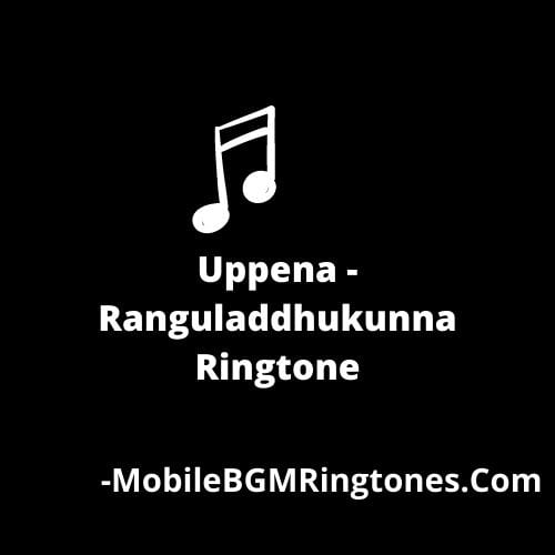 Uppena - Ranguladdhukunna Ringtone Download