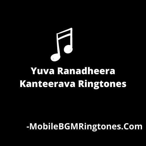 Yuva Ranadheera Kanteerava Ringtones and BGM Mp3 Download (Kannada)