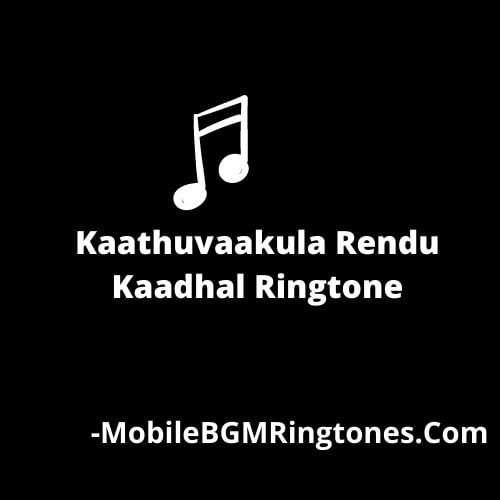 Kaathuvaakula Rendu Kaadhal Ringtone BGM Mp3 [Download]