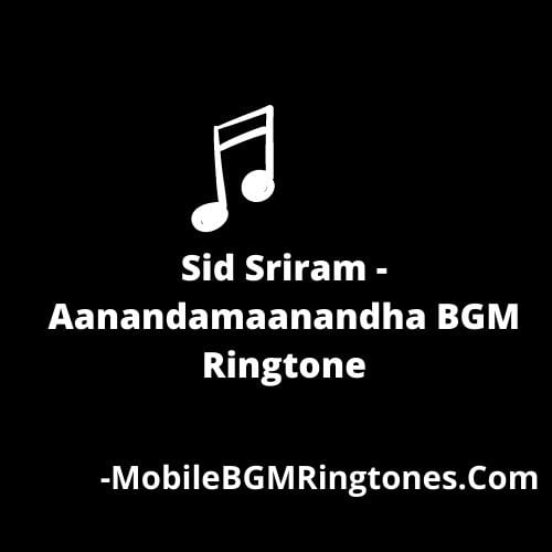 Sid Sriram - Aanandamaanandha BGM Ringtone [Download]