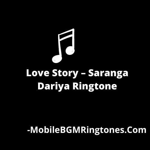 Love Story – Saranga Dariya Ringtone [Download]
