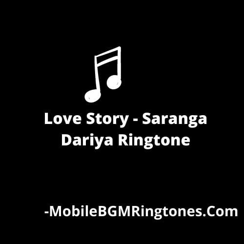 Love Story Saranga Dariya Ringtone [Free Download]