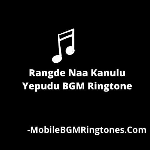 Rangde Naa Kanulu Yepudu Ringtone [Free Download]